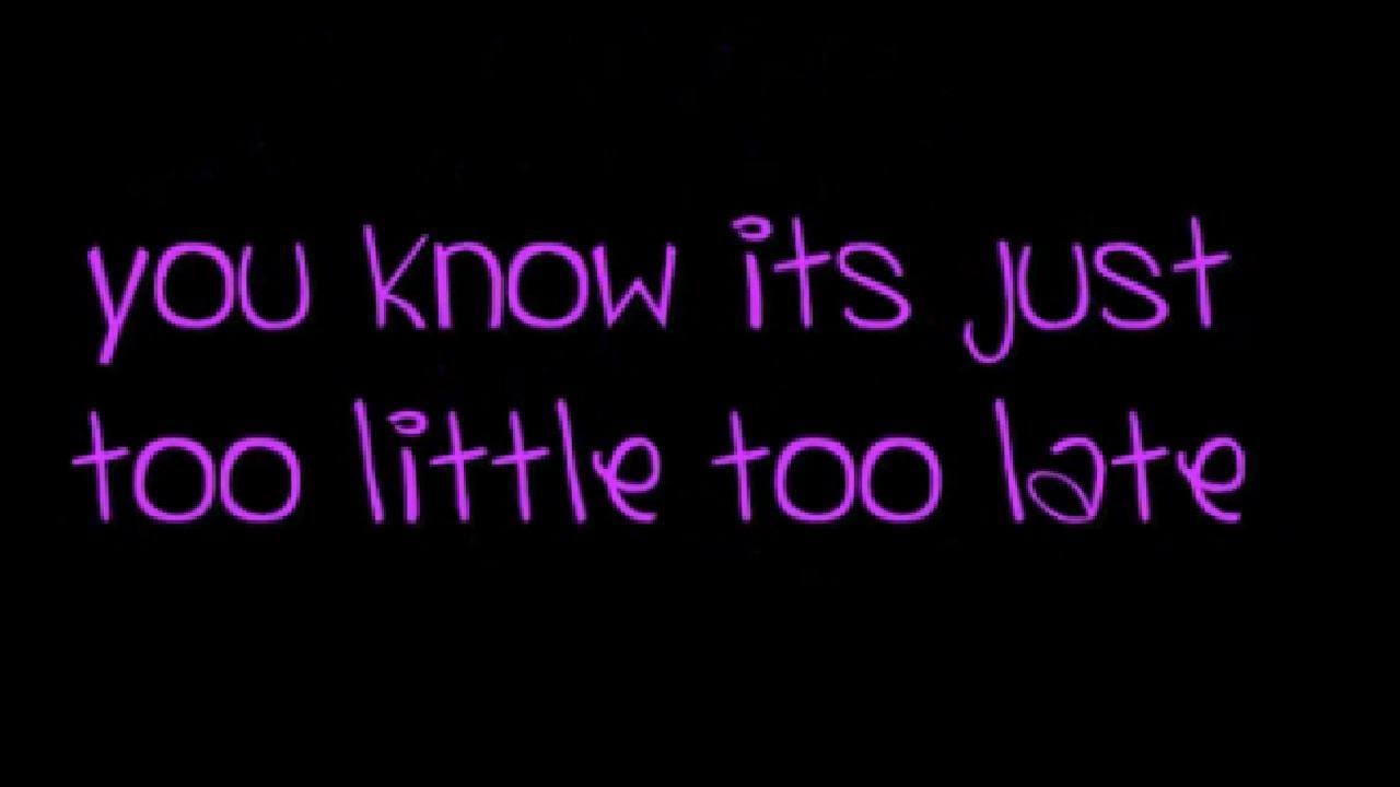 بالصور كلمات اغنية too little too late 20972